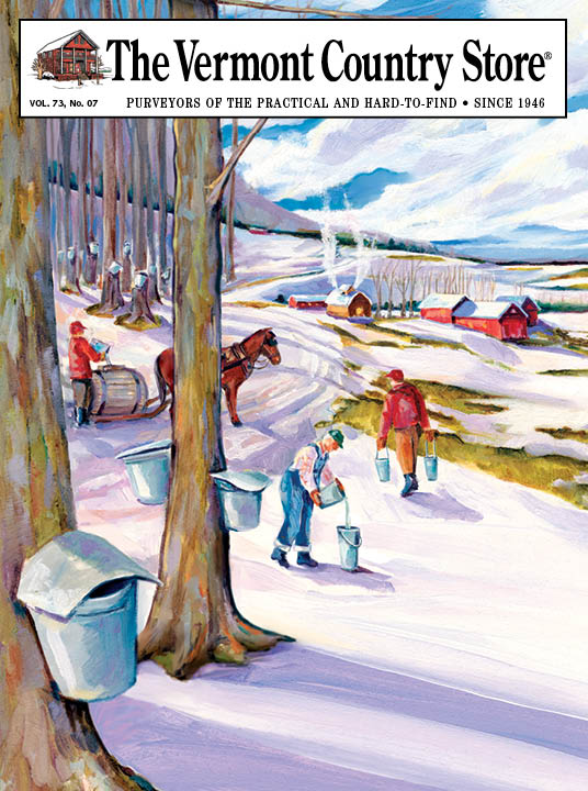 The Vermont Country Store, Volume 73, Number 07, Purveyors of the practical and hard-to-find, since 1946Sugaring in Vermont