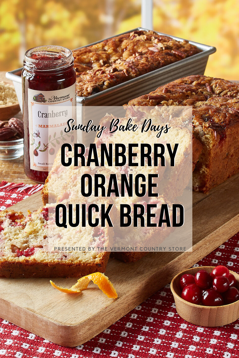 Sunday Bake Days, Cranberry Orange Quick bread, presented by the Vermont Country Store