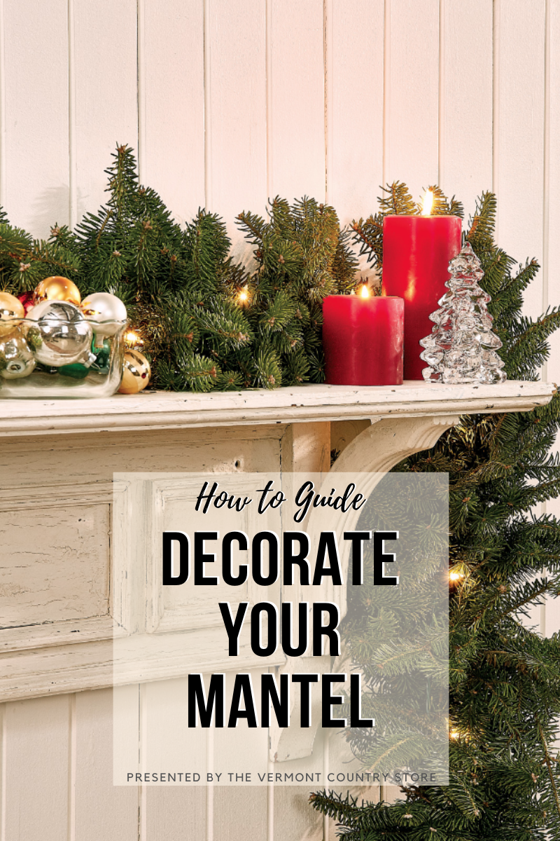 how to guide decorate your mantel, presented by the vermont country store
