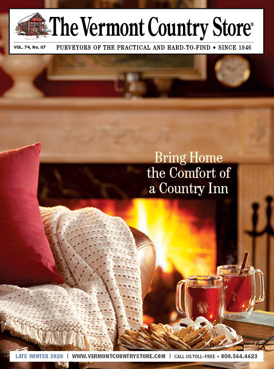 Vermont Country Store Catalog Cover, volume 74, number 07, purveyors of the practical and hard-to-find, since 1946, Vermont Inn, Bring Home the Comfort of a Country Inn, Late Winter 2020, www.vermontcountrystore.com, call us toll-free, 800.564.45623