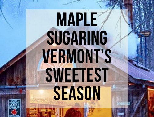 Maple Sugaring – Vermont's Sweetest Season