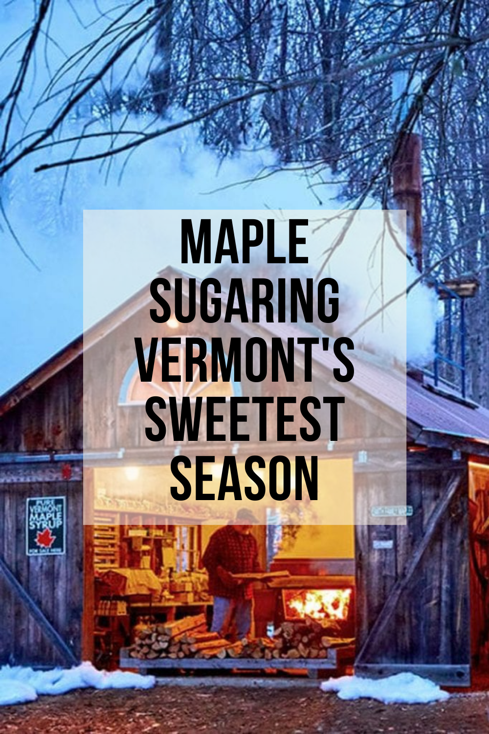 Maple Sugaring: Vermont Sweetest Season